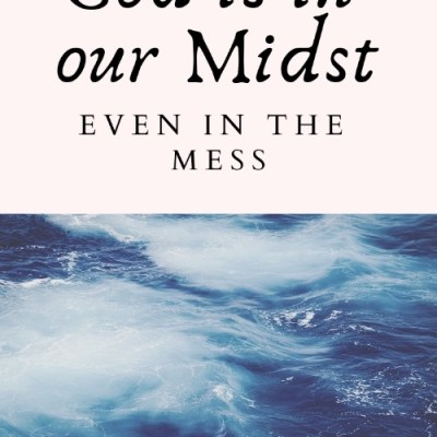 God Is In Our Midst Even in the Mess