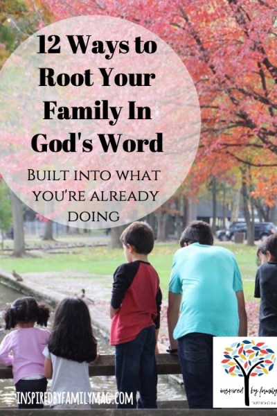 12 Ways to Root Your Family In God's Word