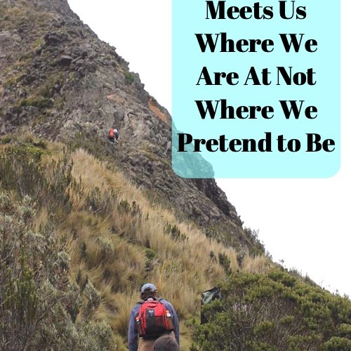 God Will Meets Us Where We Are At Not Where We Pretend to Be