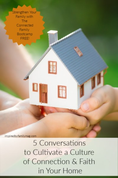 5 Conversations to Cultivate a Culture of Connection & Faith in Your Home