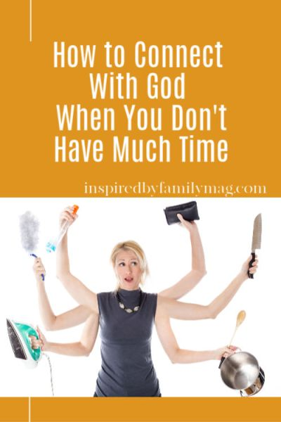 How To Connect With God When you Don't Have Much Time