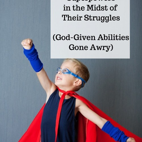Discovering Your Child's Superpowers in the Midst of the Struggles