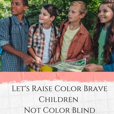 Let's Raise Color Brave Children Not Color Blind Children: Let's Talk About Race