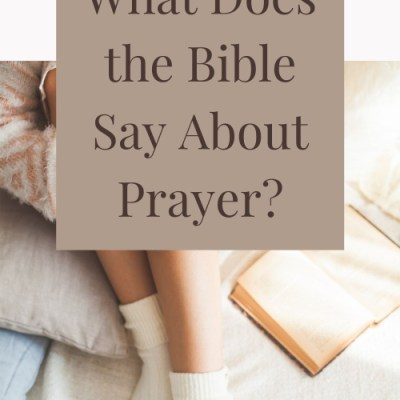What Does the Bible Say About Prayer