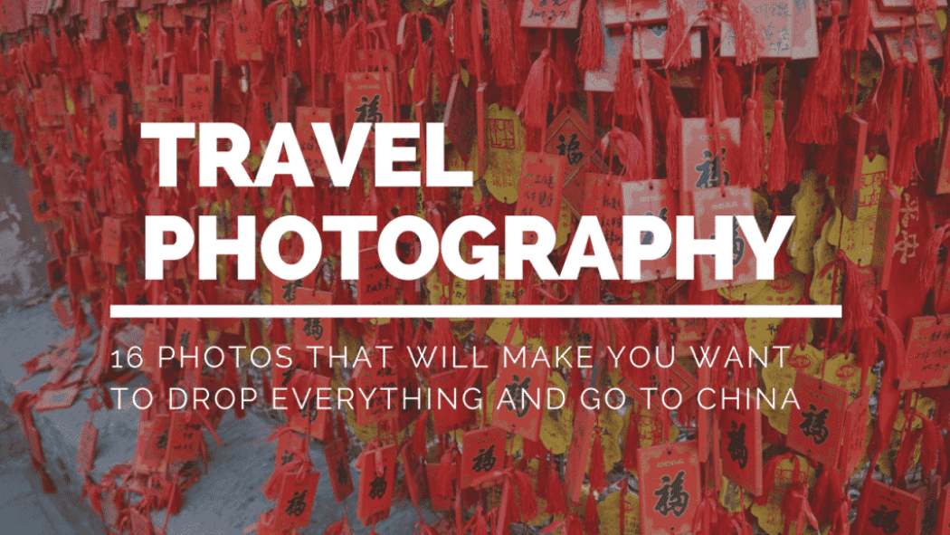16 photos that will make you want to drop everything and go to China