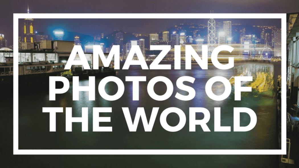 Amazing Photos of the World
