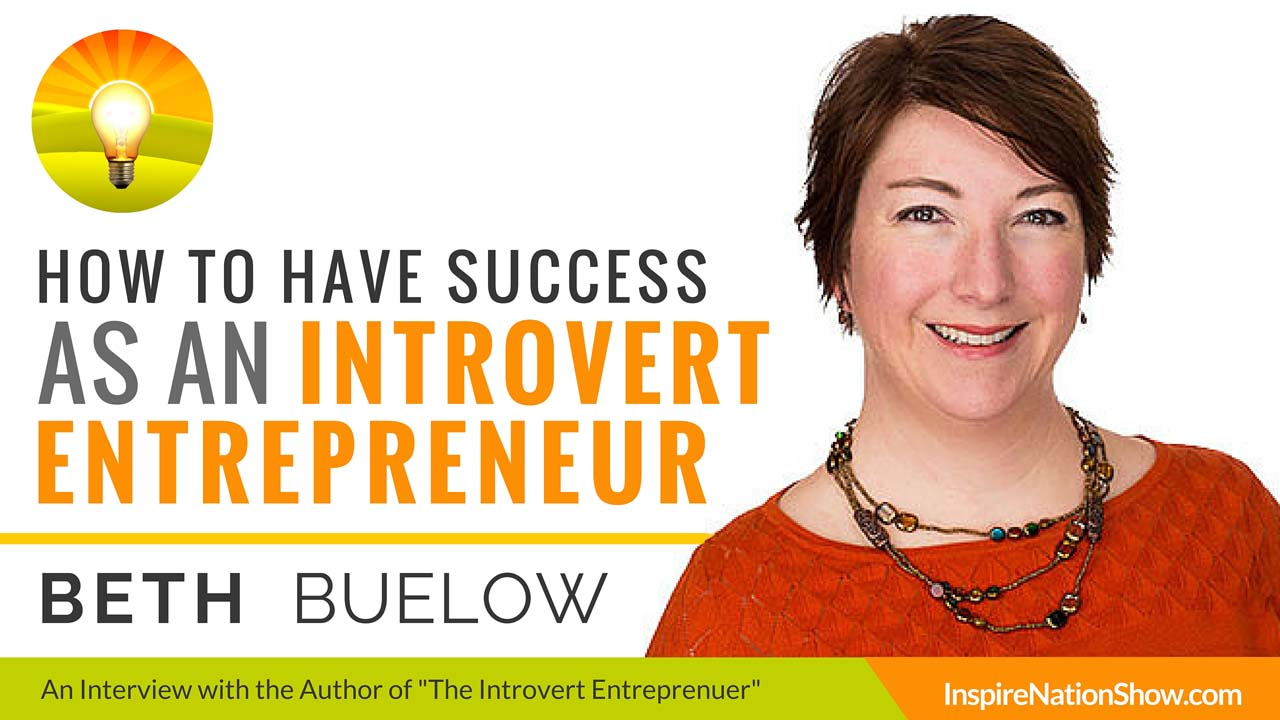 Beth-Buelow-Inspire-Nation-Show-podcast-The-Introvert-Entrepreneur-how-to-have-success-happiness