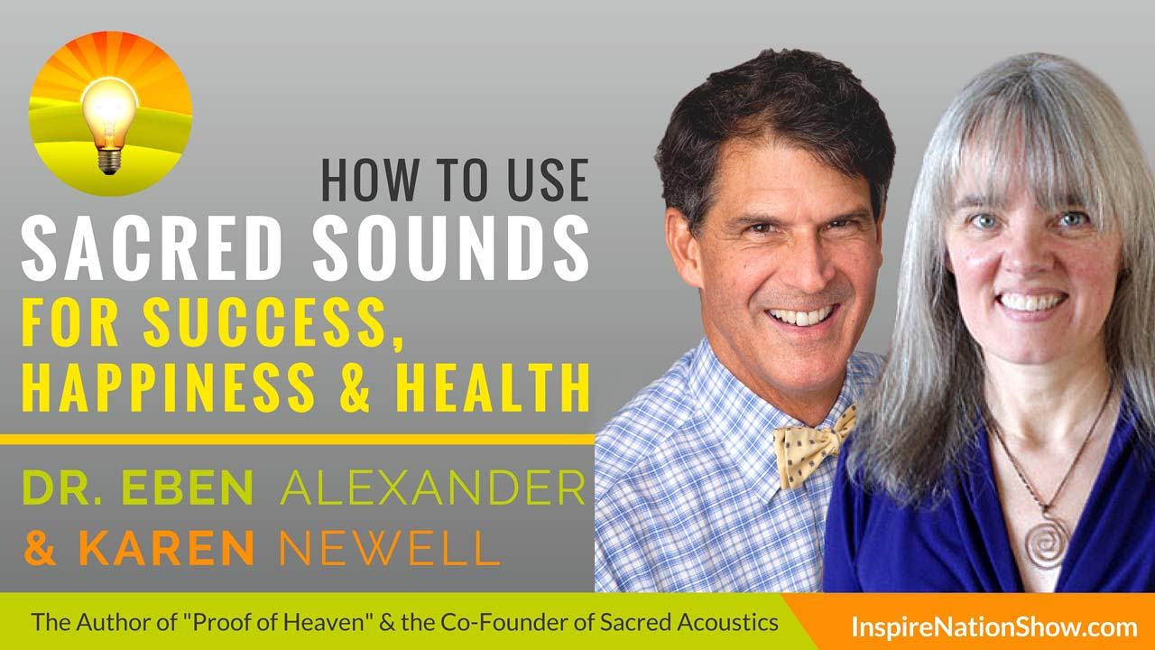 Dr-Eben-Alexander-Karen-Newell-Inspire-Nation-Show-podcast-Proof-of-Heaven-Sacred-Acoustics-binaural-beats-brain-wave-entrainment-sound-healing-alternative-health
