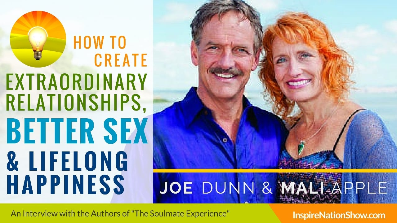 Mali-Apple-Joe-Dunn-inspire-nation-show-podcast-the-soulmate-experience-lover-how-to-create-extraordinary-relationships-better-sex-lifelong-happiness-self-help