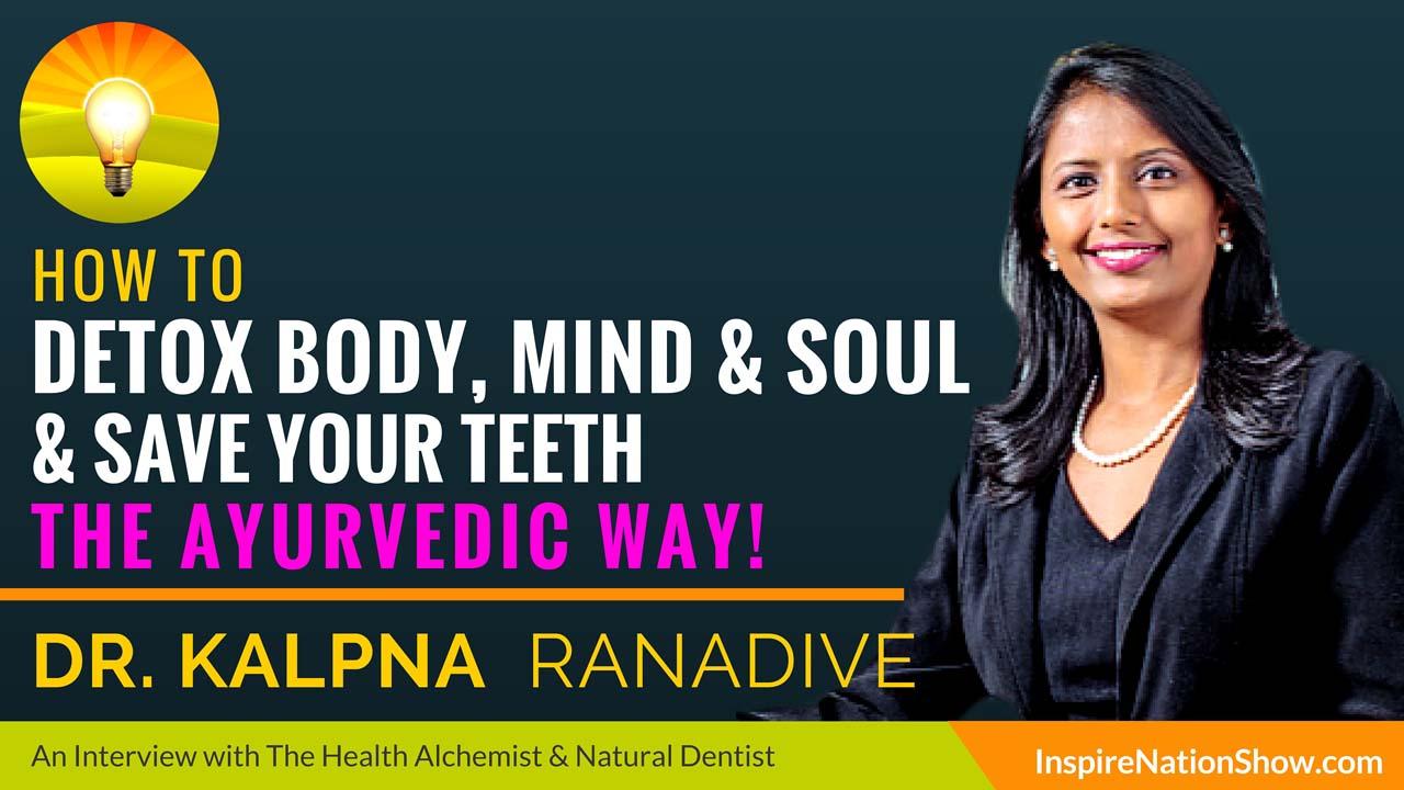 Dr-Kalpna-Ranadive-Inspire-Nation-Show-podcast-how-to-detox-body-mind-soul-save-your-teeth-ayurveda-ayuvedic-alternative-health-natural-dentist