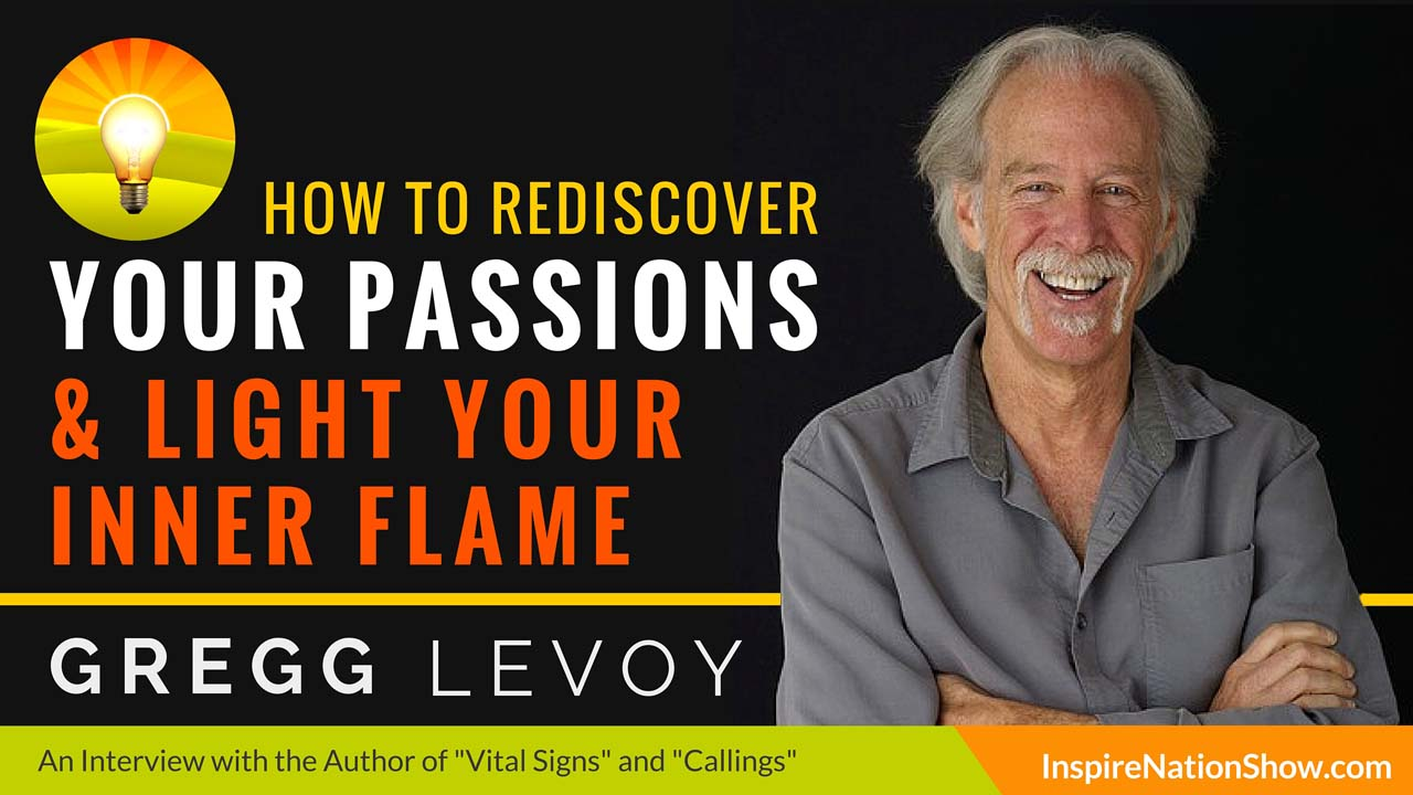 Gregg-Levoy-Inspire-Nation-Show-podcast-Vital-Signs-the-Nature-and-Nurture-of-Passion-how-to-light-your-inner-flame-self-help