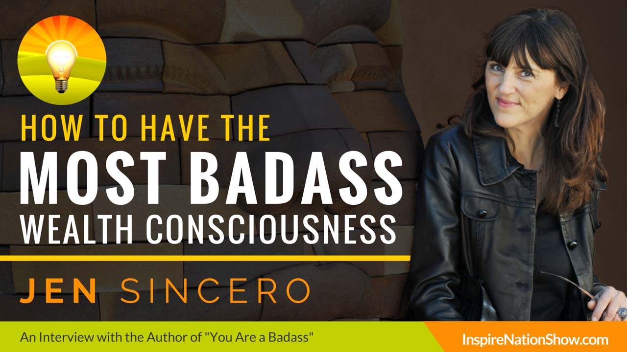 Jen-Sincero-Inspire-Nation-Show-podcast-How-to-Have-the-Most-Badass-Wealth-Consciousness-Law-of-Attraction-abundance-self-help