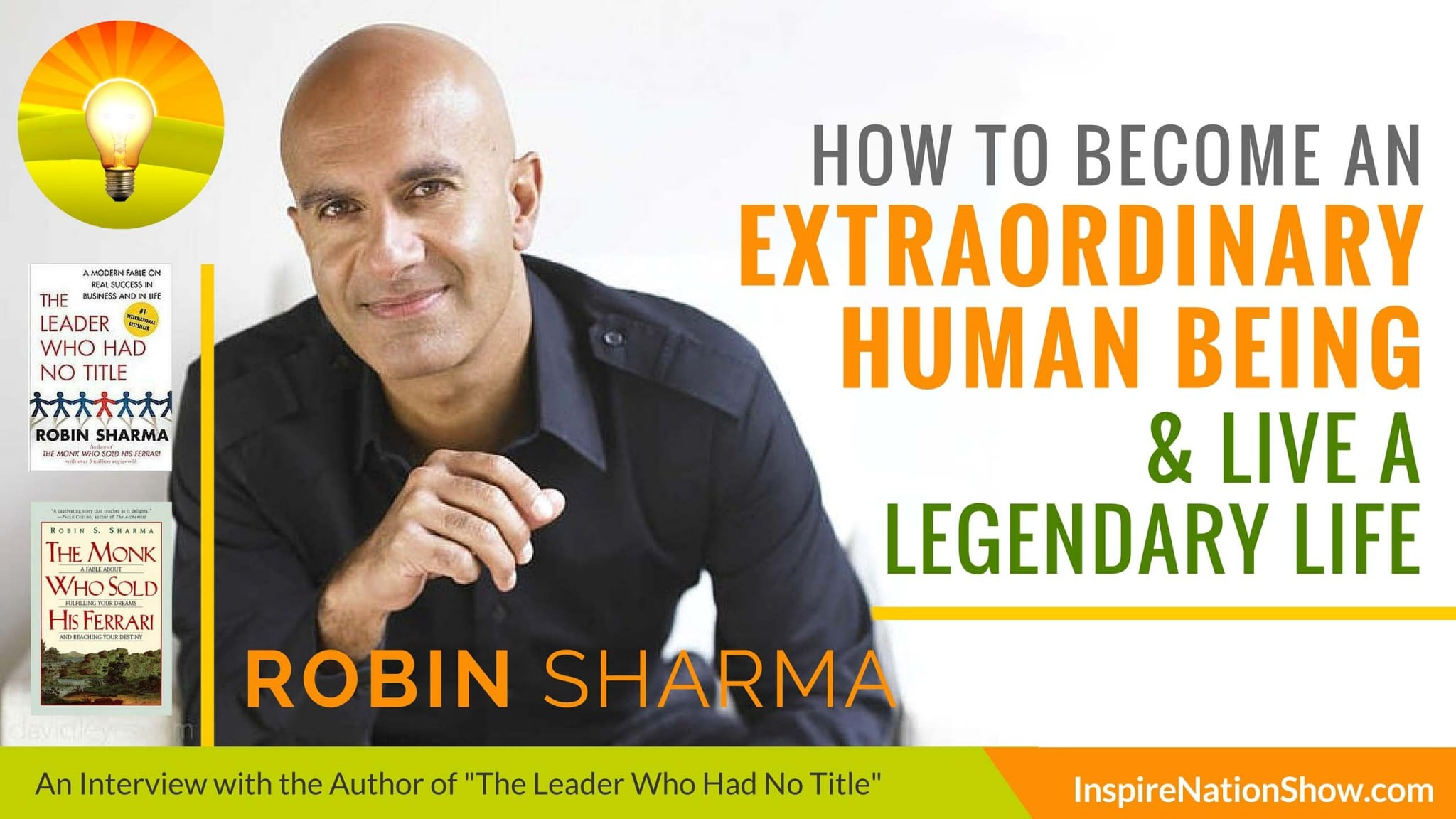 Robin Sharma-Inspire-Nation-Show-podcast-The-Leader-Who-Had-No-Title-The-Monk-Who-Sold-His-Ferrari-extraordinary-human-being-legendary-life-career-self-help