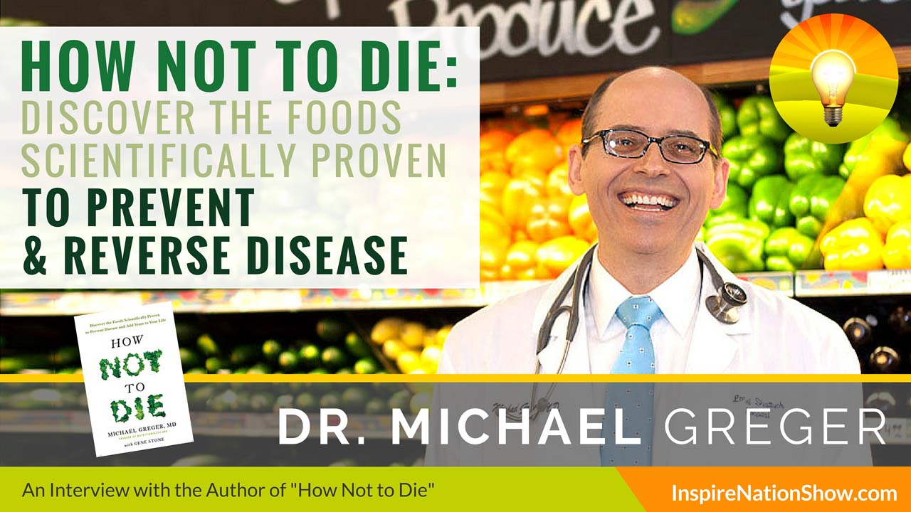 Listen to Michael Sandler's interview w/Dr. Michael Greger at http://www.InspireNationShow.com