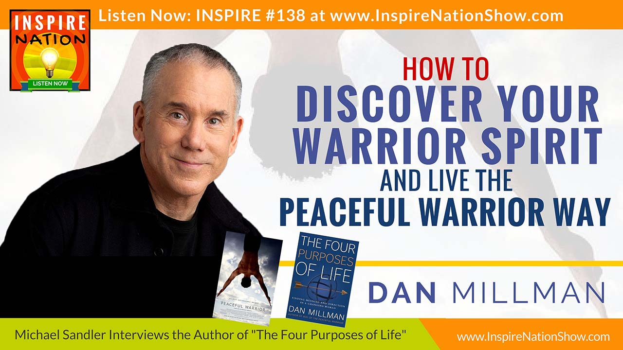 Listen to Michael Sandler's interview with Dan Millman, author of The Four Purposes of Life and The Way of the Peaceful Warrior http://www.InspireNationShow.com