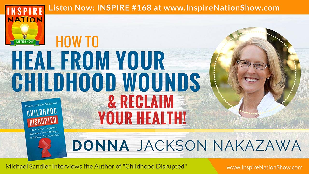 Listen to Michael Sandler's Interview with Donna Jackson Nakazawa on healing childhood wounds