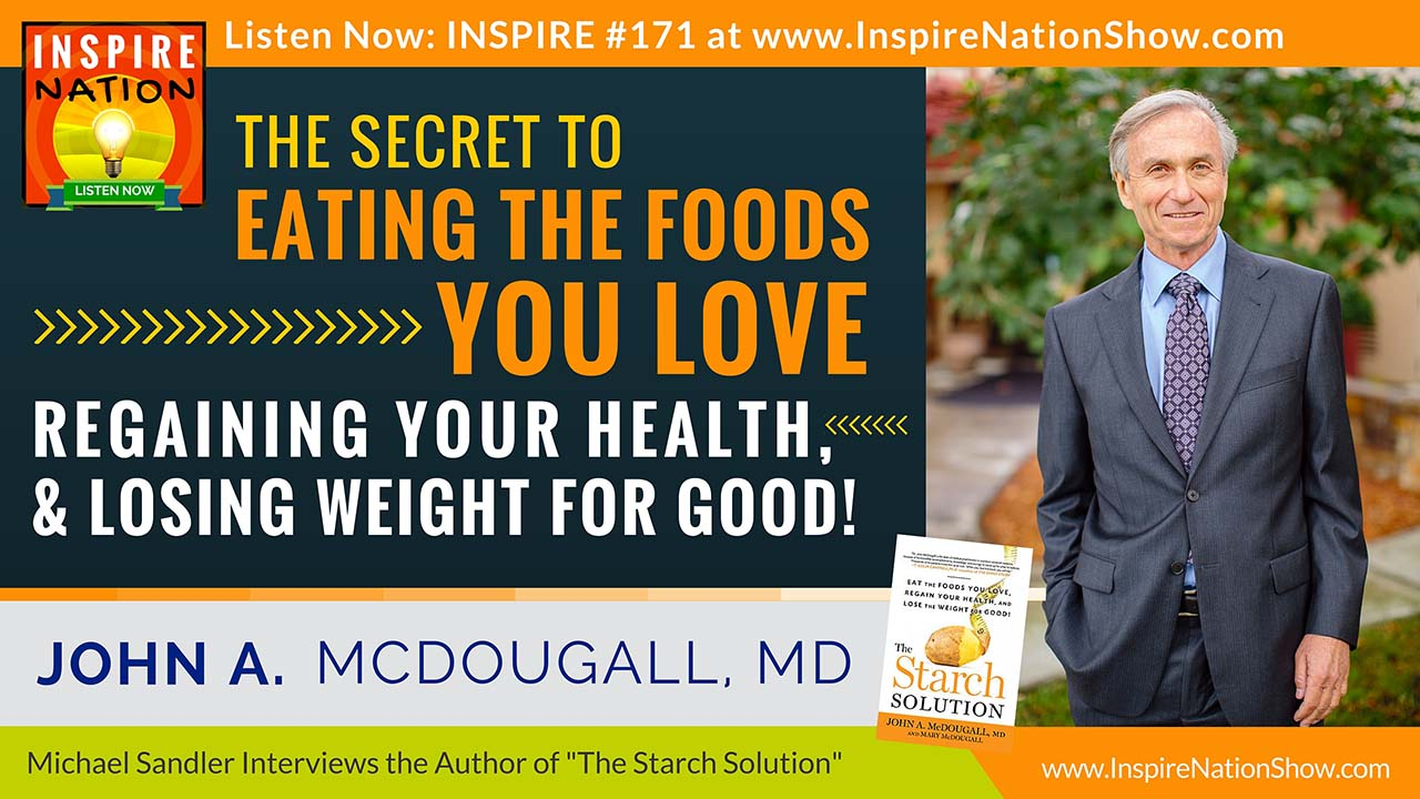 Listen to Michael Sandler's interview with John A McDougall, MD on the benefits of eating starch!