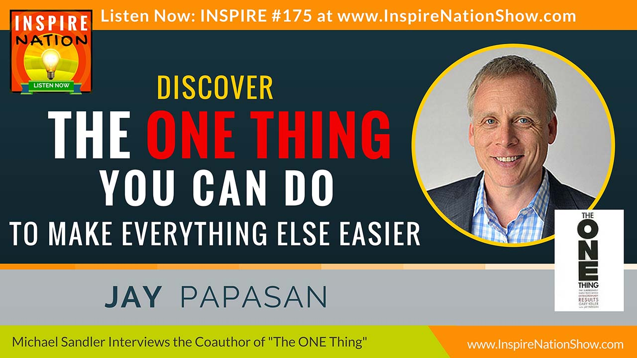 "Listen to Michael Sandler's interview with Jay Papasan on ""The ONE Thing"""