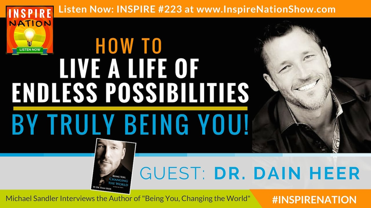 Listen to Michael Sandler's interview with Dr. Dain Heer about Being You to change the world!