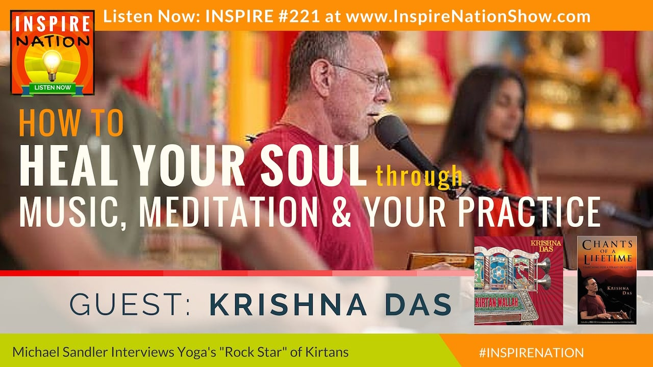 Listen to Michael Sandler's interview with Krishna Das on healing your soul through music!
