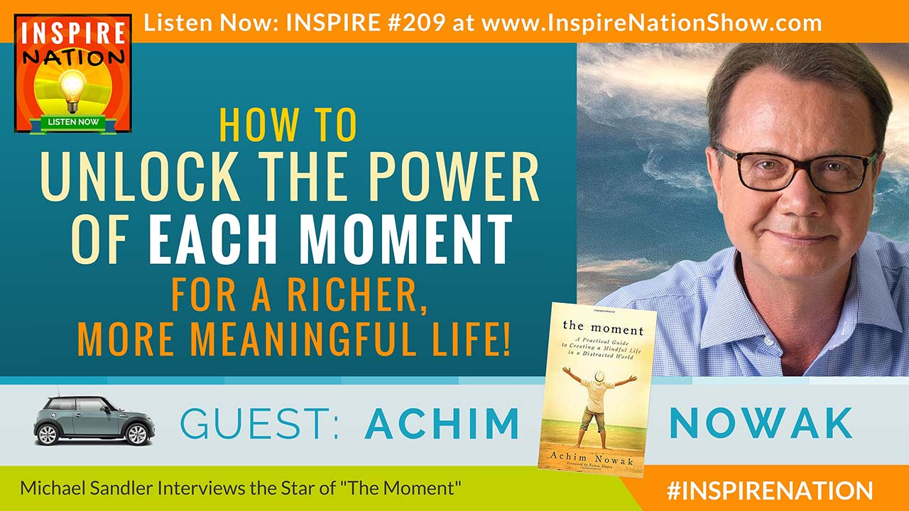 "Listen to Michael Sandler's interview with Achim Nowak on living in ""The Moment""!"