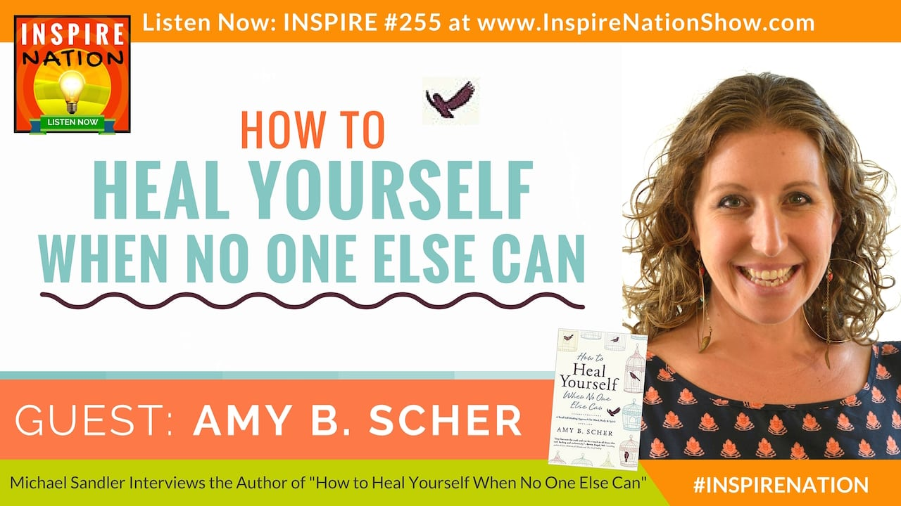 Listen to Michael Sandler's interview with Amy B Scher on how to heal yourself when no one else can!