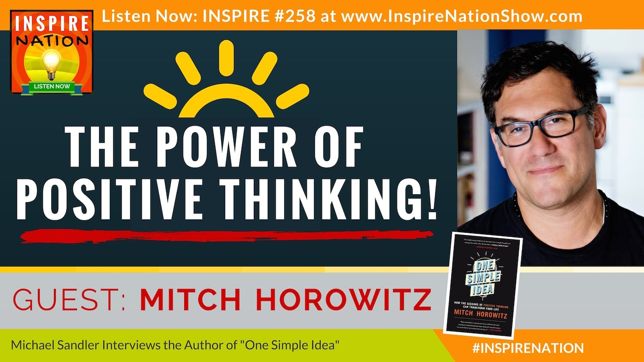 Listen to Michael Sandler's interview with Mitch Horowitz on the Power of Positive Thinking!