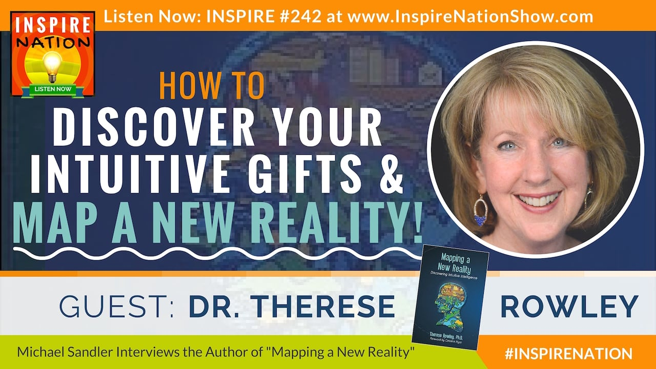 Listen to Michael Sandler's interview with Dr. Therese Rowley on using your intuition to map a new reality!