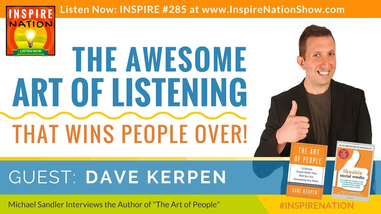 Listen to Michael Sandler's interview with Dave Kerpen on the Art of Listening to Win People Over!