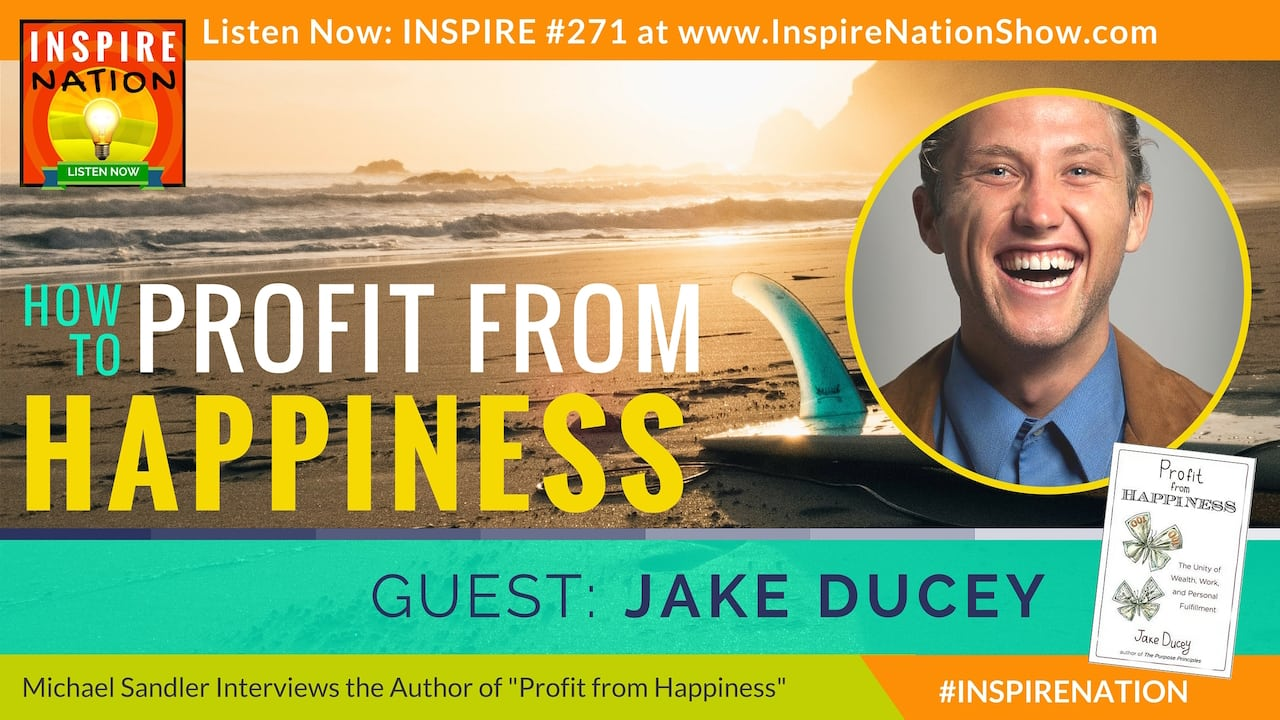 Listen to Michael Sandler's interview with Jake Ducey on how to profit from happiness!