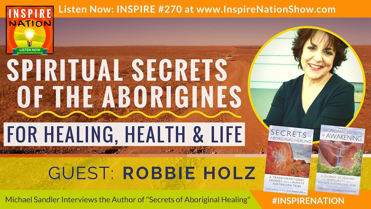 Listen to Michael Sandler's interview with Robbie Holz on the Secrets of Aboriginal Healing!