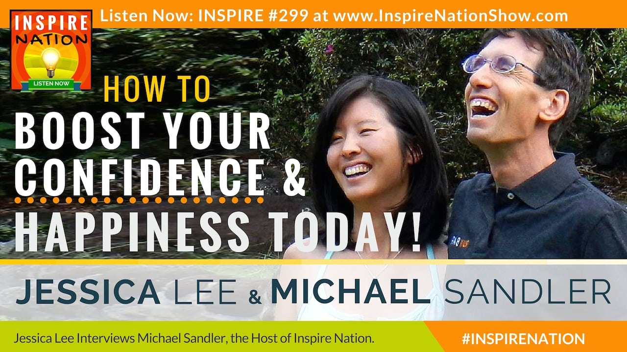 Listen to Jessica Lee interview husband and host of Inspire Nation, Michael Sandler on how to boost your confidence!