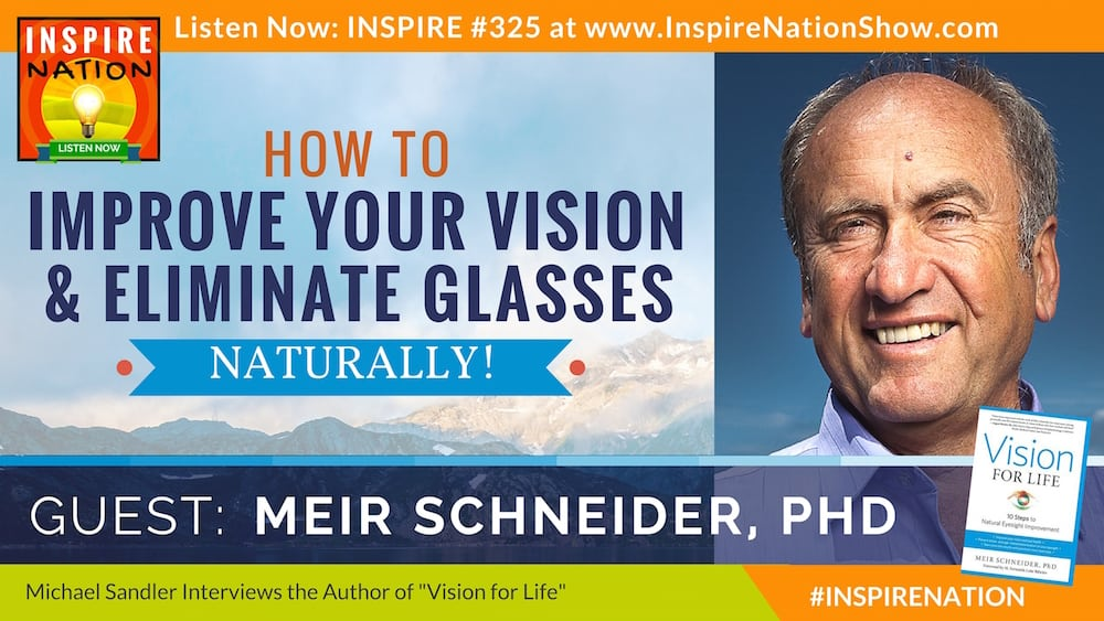 Listen to Michael Sandler's interview with Meir Schneider on improving your vision and getting rid of glasses - naturally!