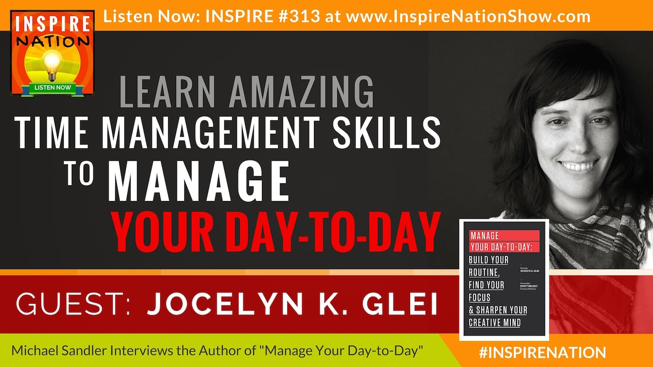 Listen to Michael Sandler's interview with Jocelyn K. Glei on Time Management skills to Manage Your Day to Day!