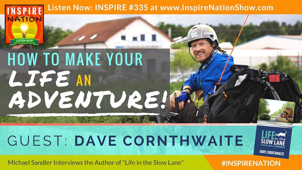 Listen to Michael Sandler's interview with Dave Cornthwaite on turning life into an adventure!