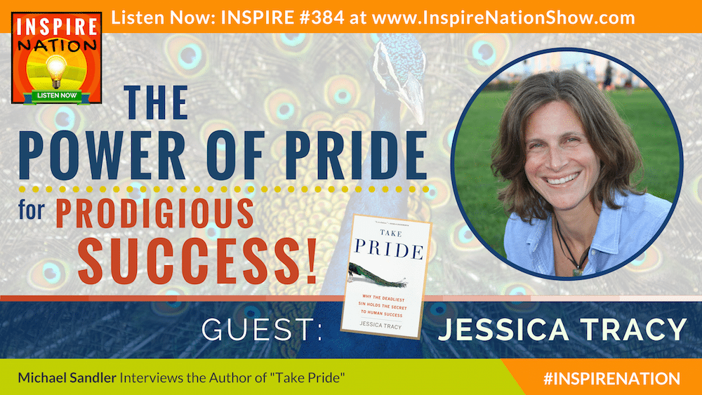 Listen to Michael Sandler's interview with Jessica Tracy on taking pride in all that you do... healthy pride that is.