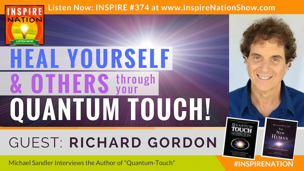 Michael Sandler interviews Richard Gordon on how you can access your own quantum touch to heal yourself and others!
