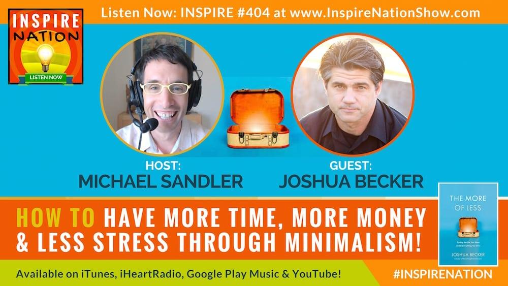 Michael Sandler interviews Joshua Becker on the life changing benefits of minimalism!