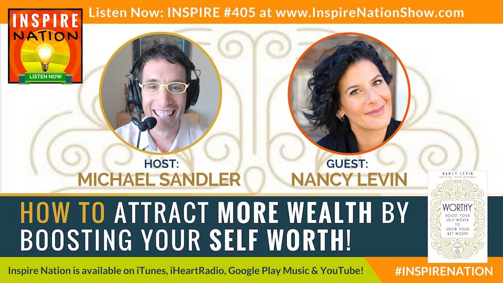 Listen to Michael Sandler's interview with Nancy Levin on growing your net worth by boosting your self worth!