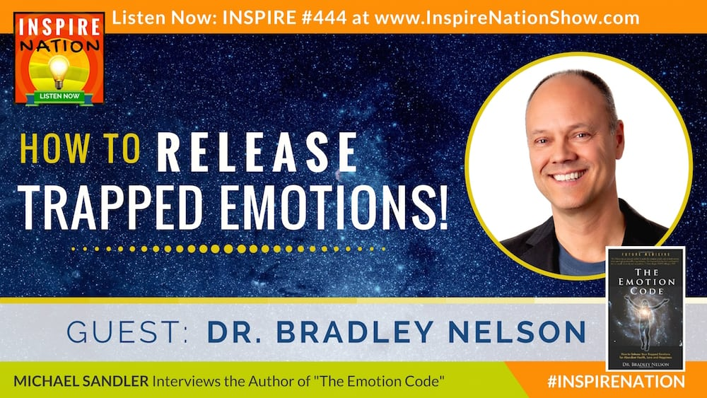 Listen to Michael Sandler's interview with Dr. Bradley Nelson on releasing trapped emotions with The Emotion Code!