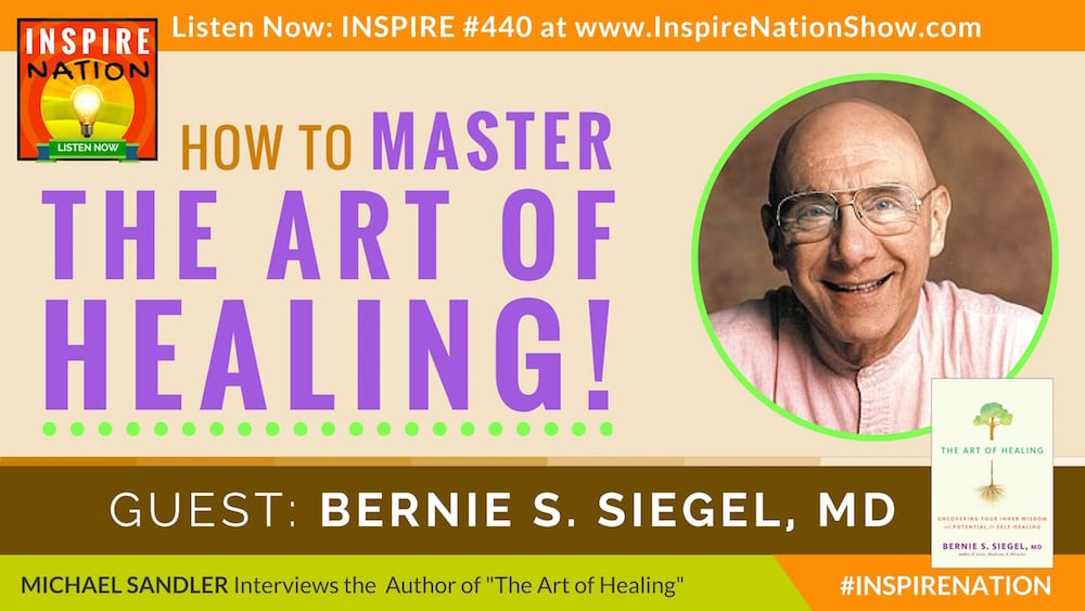 Listen to Michael Sandler's interview with Dr Bernie Siegel on the Art of Healing!