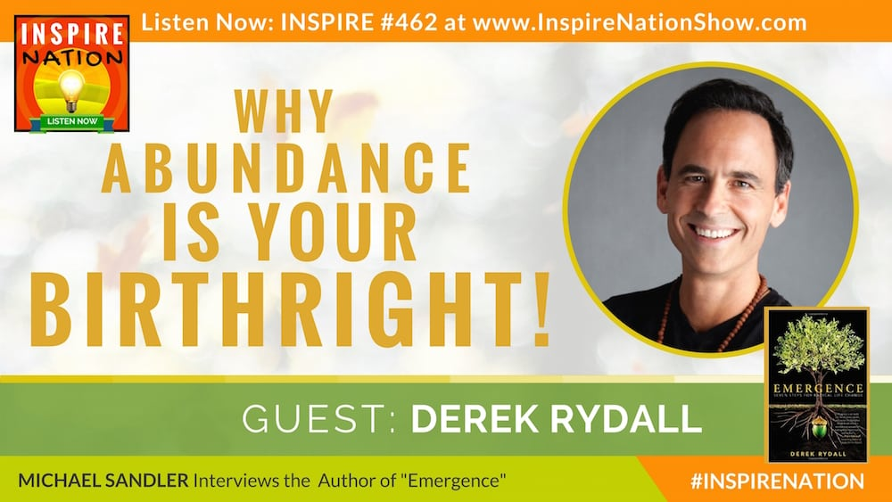 Michael Sandler interviews Derek Rydall on why abundance is your birthright!