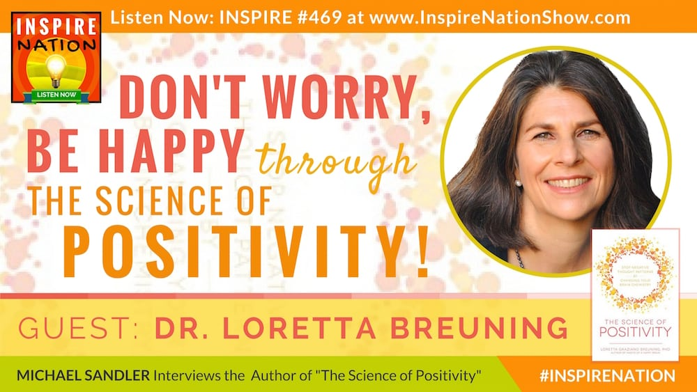 Michael Sandler interviews Dr. Loretta Breuning on the Science of Positivity!