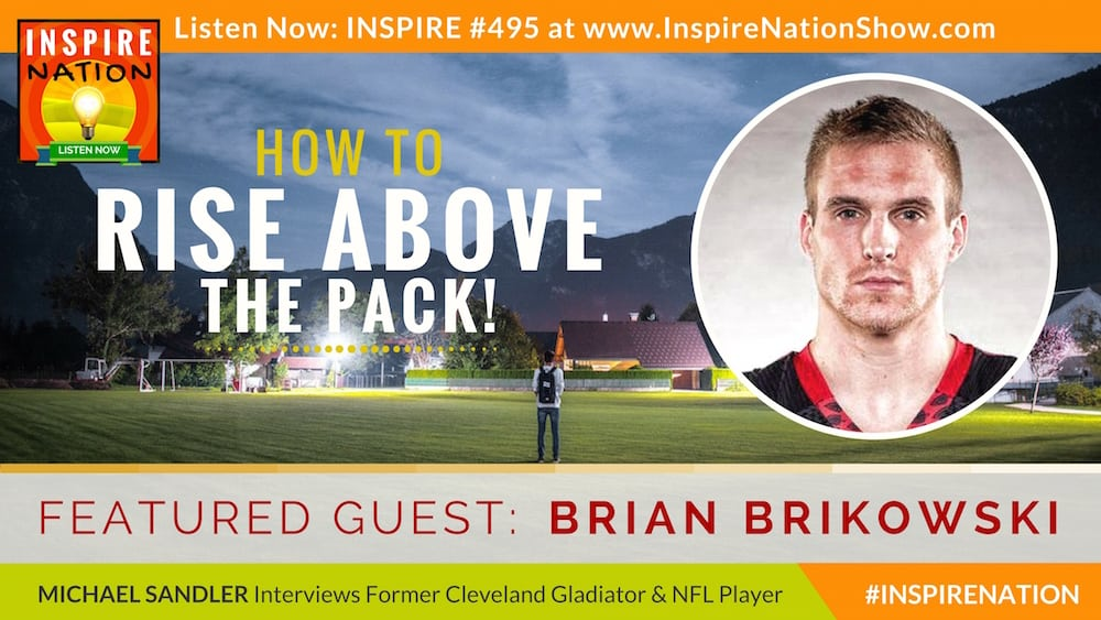 Listen to Michael Sandler's interview with Brian Brikowski on rising above the pack and chasing your dreams!