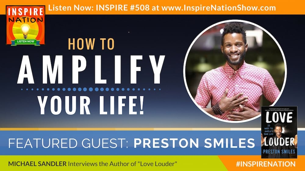 Michael Sandler interviews Preston Smiles on how to amplify your life!