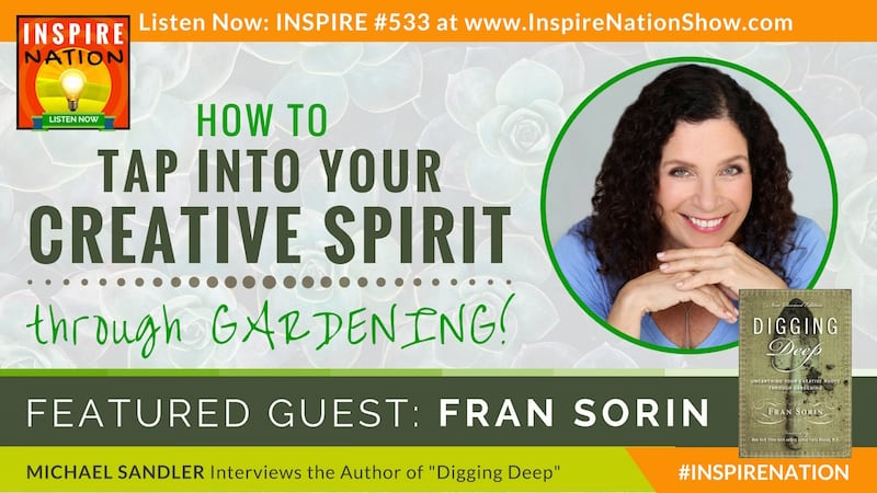 Michael Sandler interviews Fran Sorin on Digging Deep and unearthing your creative roots!