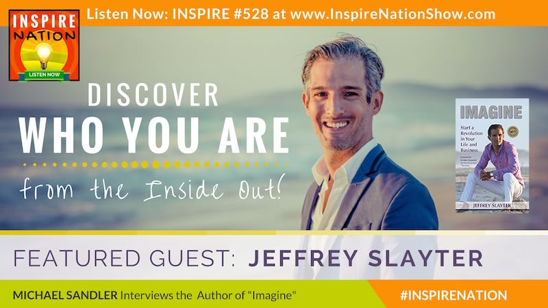 Listen to Michael Sandler's interview with Jeffrey Slayter on discovering who you are from the inside out!