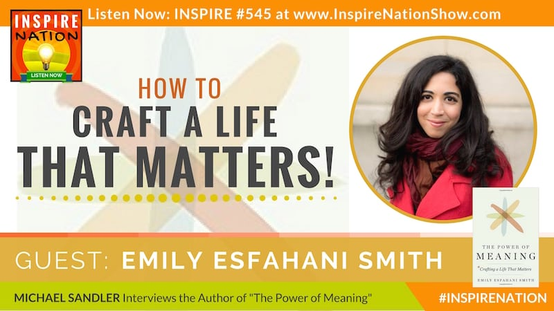 Listen to Michael Sandler interview Emily Esfahani Smith on The Power of Meaning!