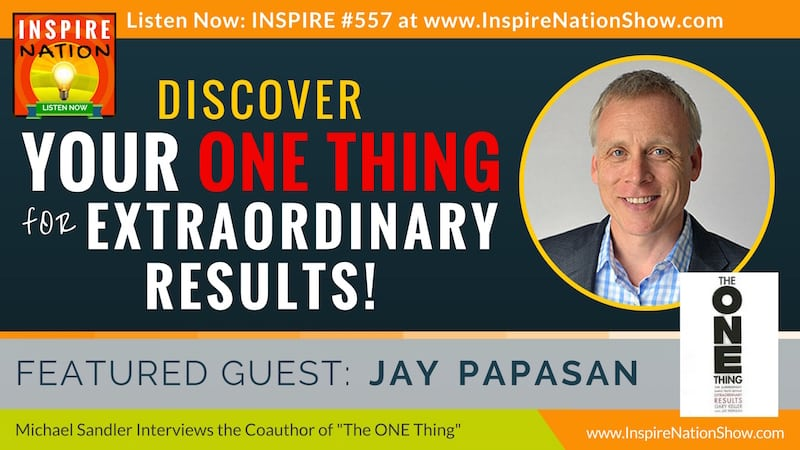 Michael Sandler talks with returning guest Jay Papsan on how to discover your one thing.