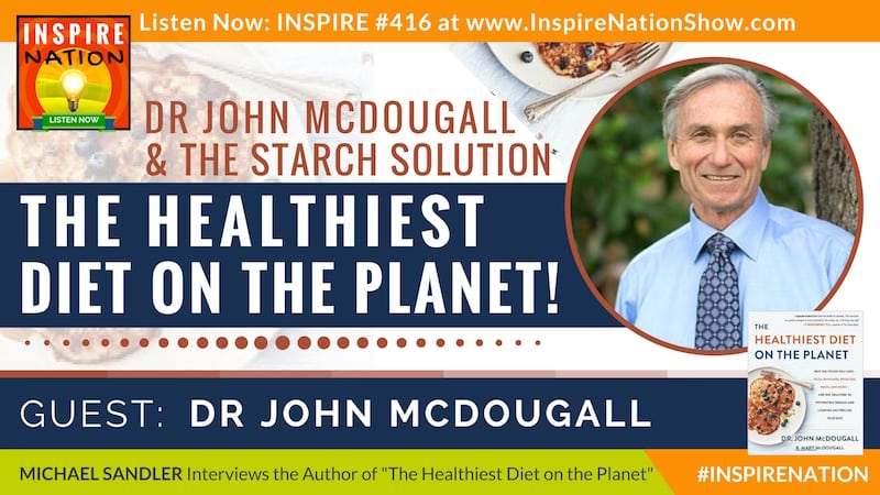 Michael Sandler interviews Dr John McDougall on why eating the foods you love can help prevent disease and help you look and feel your best!